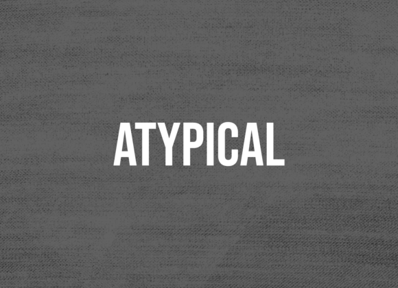 ATYPICAL: LIVING OFF YOUR MEANS