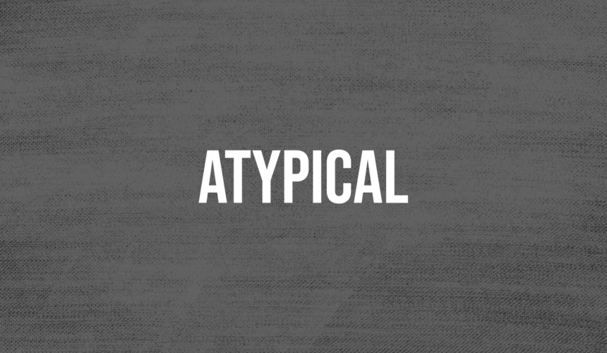 ATYPICAL: PUTTING GOD FIRST