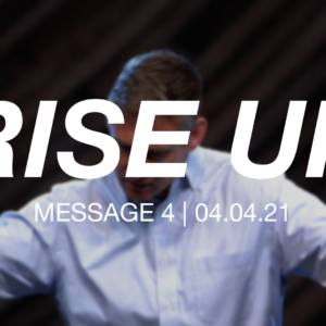 Rise Up: Message 4
