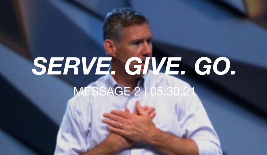 Serve. Give. Go. | Message 2