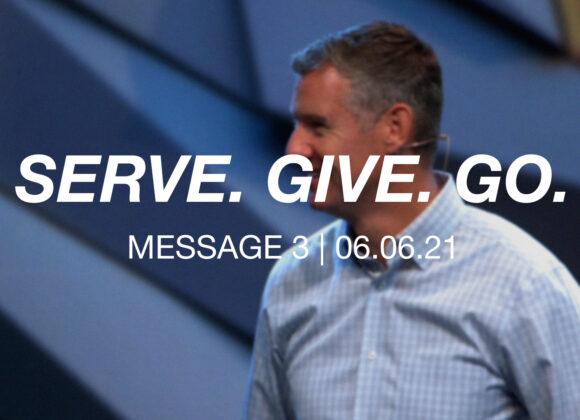Serve. Give. Go. | Message 3