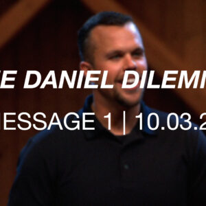 The Daniel Dilemma | Message 1