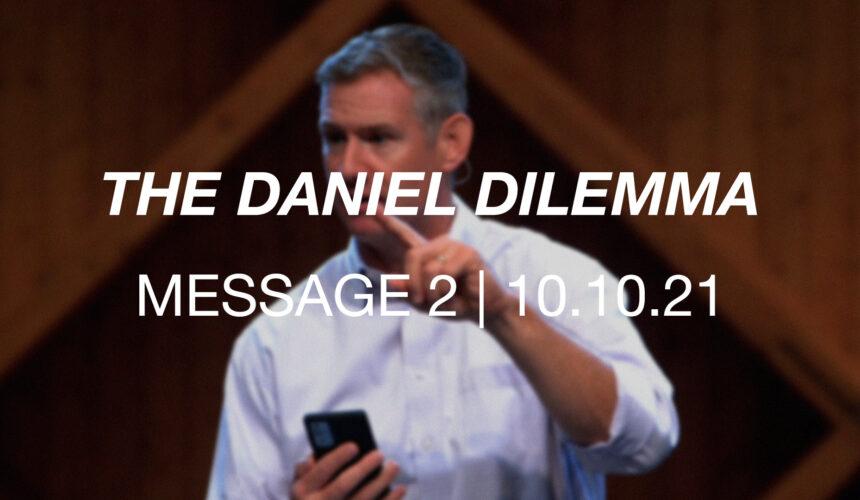 The Daniel Dilemma | Message 2