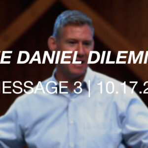 The Daniel Dilemma | Message 3